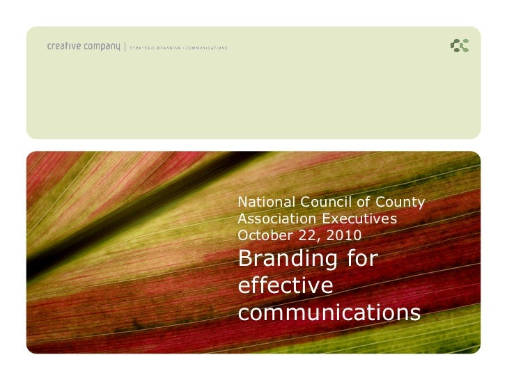 National Council of CountyAssociation ExecutivesOctober 22, 2010Branding foreffectivecommunications