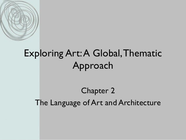 Exploring Art:A Global,Thematic Approach Chapter 2 The Language of Art and Architecture