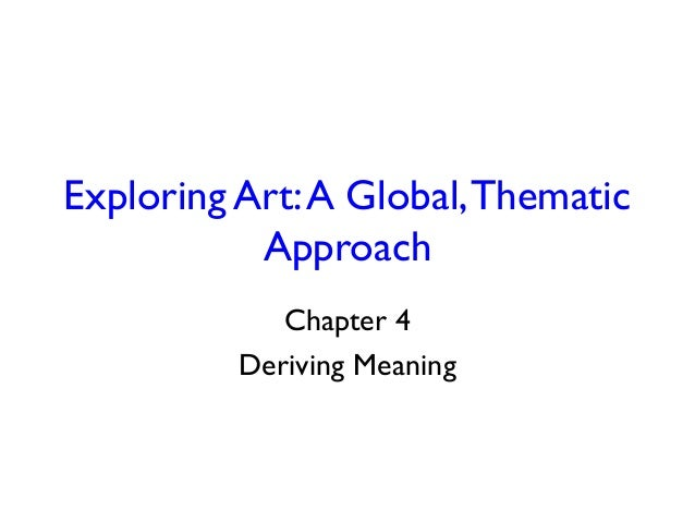 Exploring Art:A Global,Thematic Approach Chapter 4 Deriving Meaning