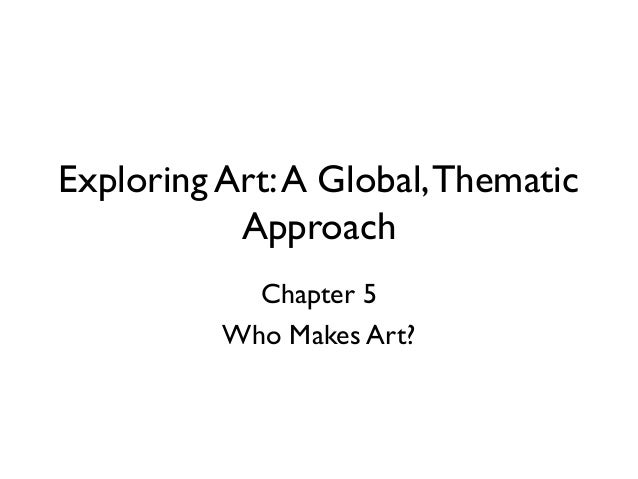 Exploring Art:A Global,Thematic Approach Chapter 5 Who Makes Art?