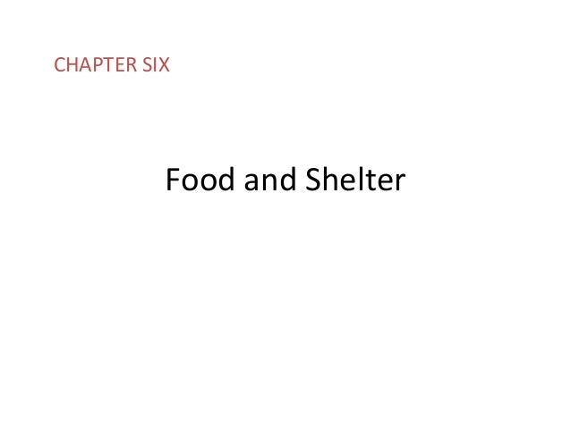 Food and Shelter CHAPTER SIX