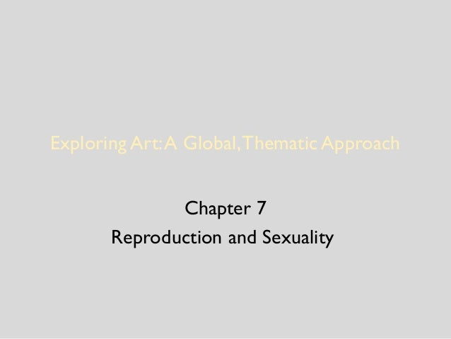 Exploring Art:A Global,Thematic Approach Chapter 7 Reproduction and Sexuality
