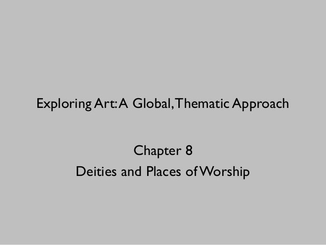 Exploring Art:A Global,Thematic Approach Chapter 8 Deities and Places of Worship