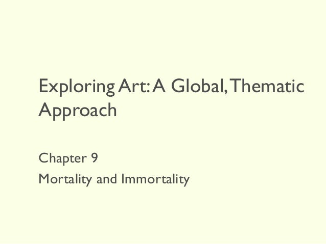 Exploring Art:A Global,Thematic Approach Chapter 9 Mortality and Immortality