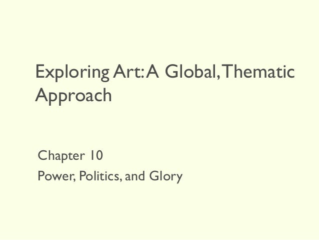 Exploring Art:A Global,Thematic Approach Chapter 10 Power, Politics, and Glory