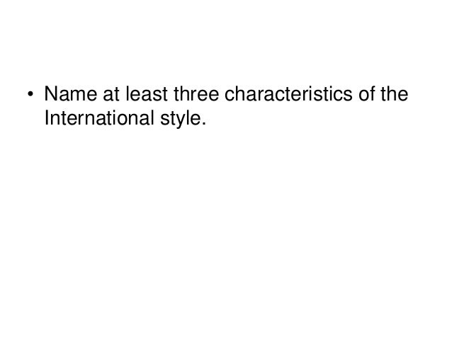 • Name at least three characteristics of the International style.