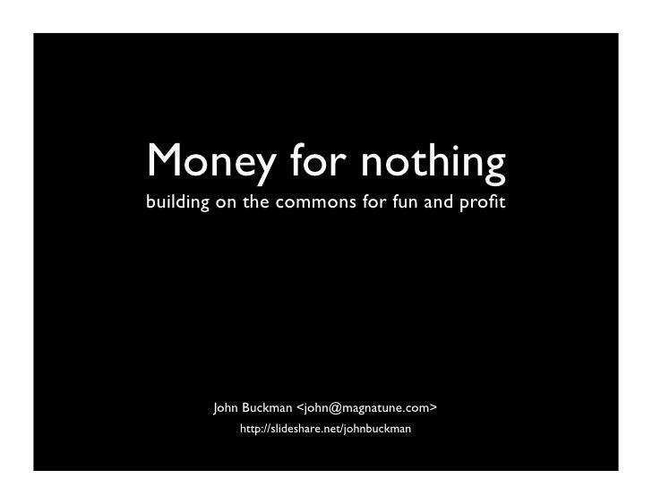 Money for nothing building on the commons for fun and profit            John Buckman <john@magnatune.com>           http://...
