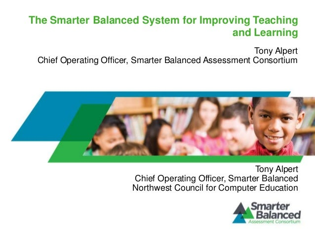 The Smarter Balanced System for Improving Teaching                                      and Learning                      ...
