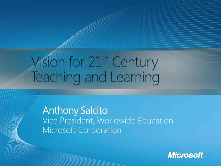 Anthony Salcito Vice President, Worldwide Education Microsoft Corporation