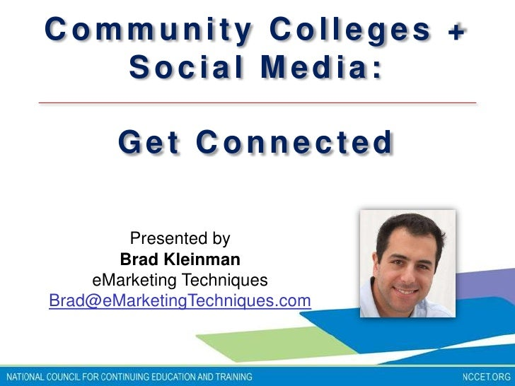 Community Colleges + Social Media: <br />Get Connected<br />Presented by <br />Brad Kleinman <br />eMarketing Techniques<b...