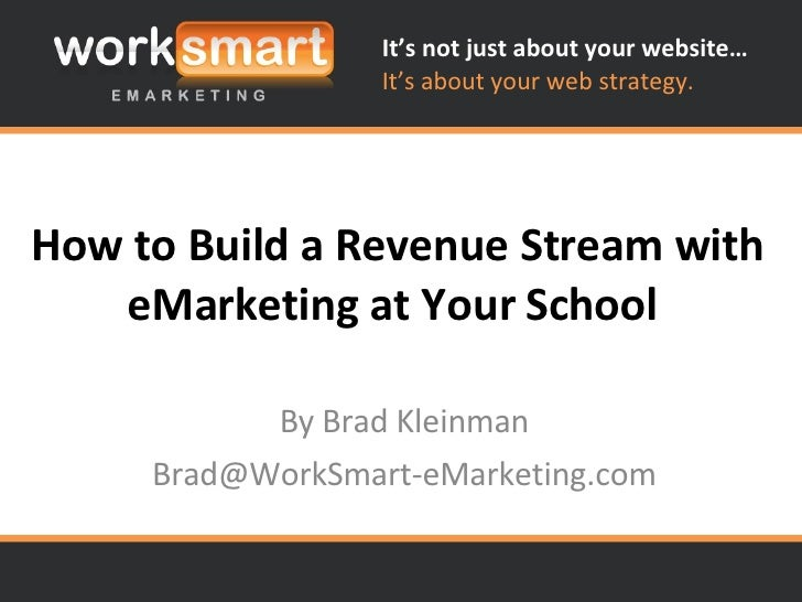 How to Build a Revenue Stream with eMarketing at Your School  By Brad Kleinman [email_address]