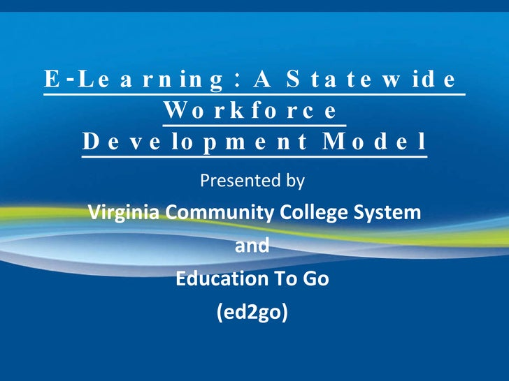 E-Learning: A Statewide Workforce Development Model Presented by Virginia Community College System and Education To Go (ed...