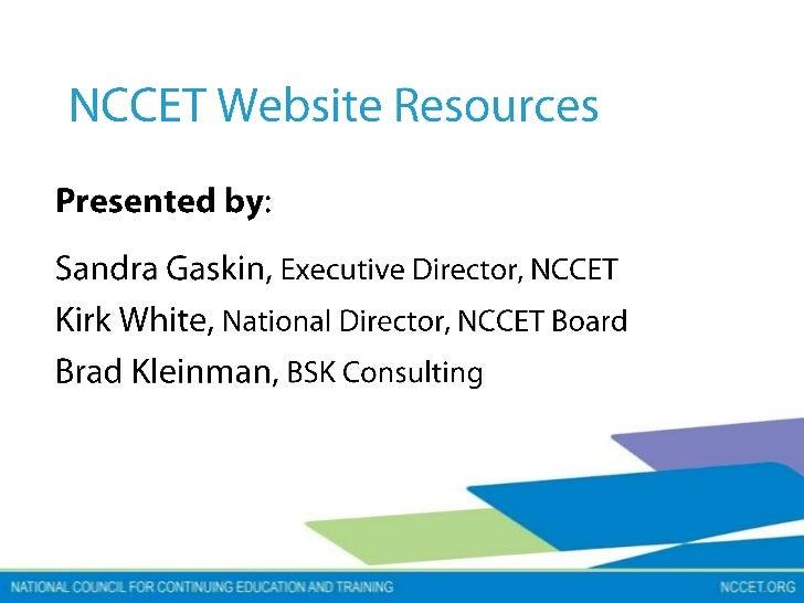 NCCET Website Resources<br />Presented by:<br />Sandra Gaskin, Executive Director, NCCET<br />Kirk White, National Directo...