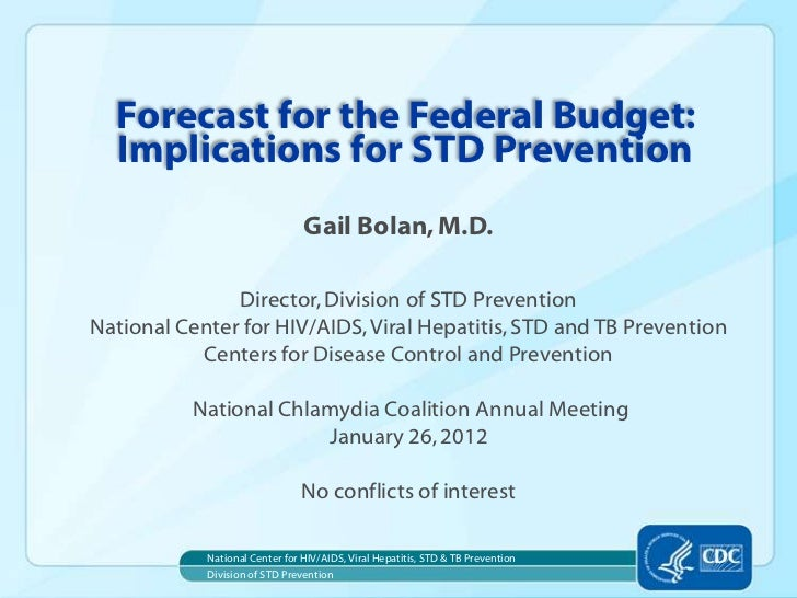 Forecast for the Federal Budget:  Implications for STD Prevention                                Gail Bolan, M.D.         ...