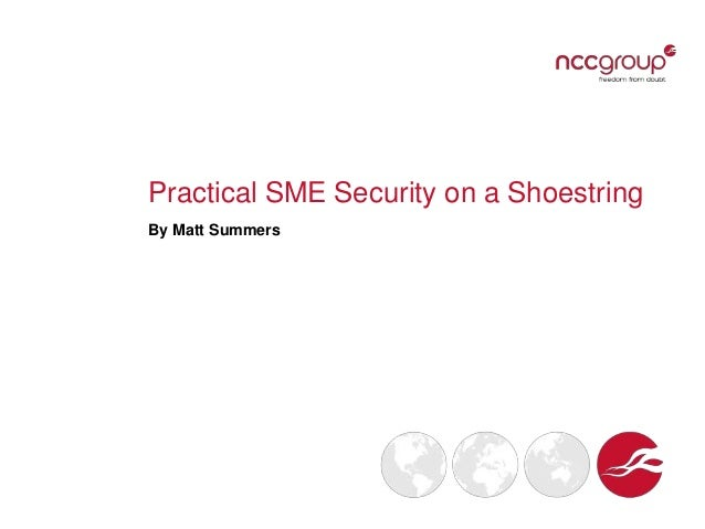 Practical SME Security on a Shoestring By Matt Summers
