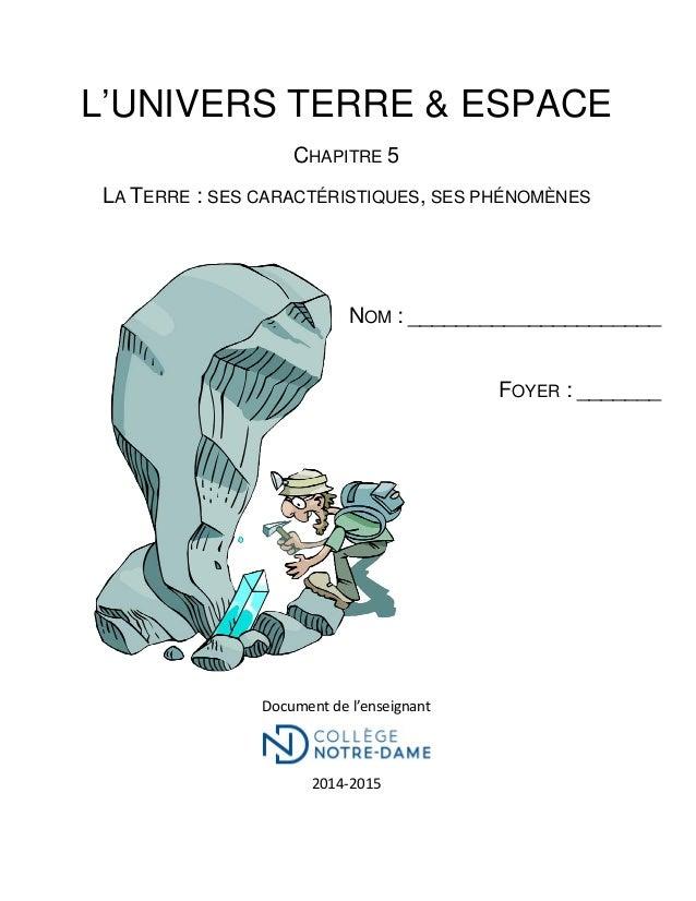L'UNIVERS TERRE & ESPACE CHAPITRE 5 LA TERRE : SES CARACTÉRISTIQUES, SES PHÉNOMÈNES NOM : _____________________ FOYER : __...