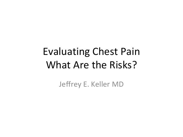Evaluating Chest Pain What Are the Risks?   Jeffrey E. Keller MD