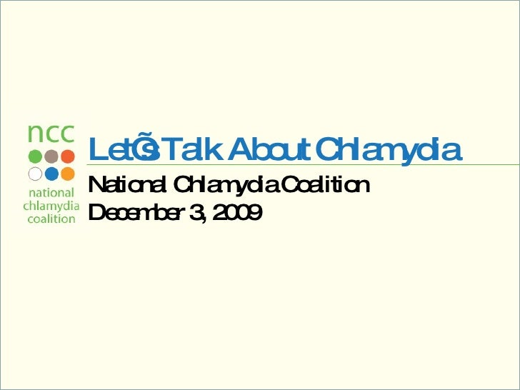 Let's Talk About Chlamydia National Chlamydia Coalition December 3, 2009