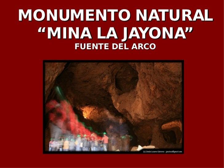"""MONUMENTO NATURAL """"MINA LA JAYONA"""" FUENTE DEL ARCO"""