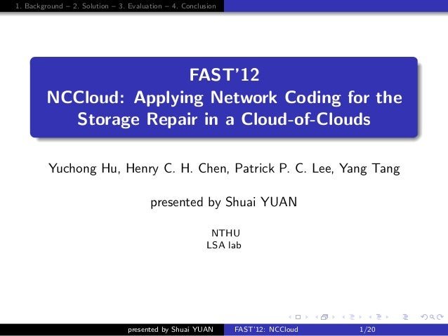 1. Background – 2. Solution – 3. Evaluation – 4. Conclusion     .                        FAST'12         NCCloud: Applying...