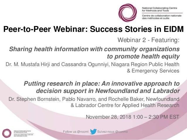 Follow us @nccmt Suivez-nous @ccnmo Peer-to-Peer Webinar: Success Stories in EIDM Webinar 2 - Featuring: Sharing health in...