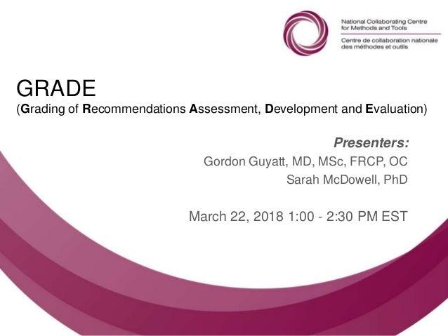 Follow us @nccmt Suivez-nous @ccnmo GRADE (Grading of Recommendations Assessment, Development and Evaluation) Presenters: ...