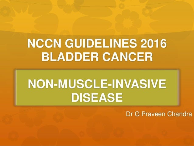 NCCN GUIDELINES 2016 BLADDER CANCER NON-MUSCLE-INVASIVE DISEASE Dr G Praveen Chandra