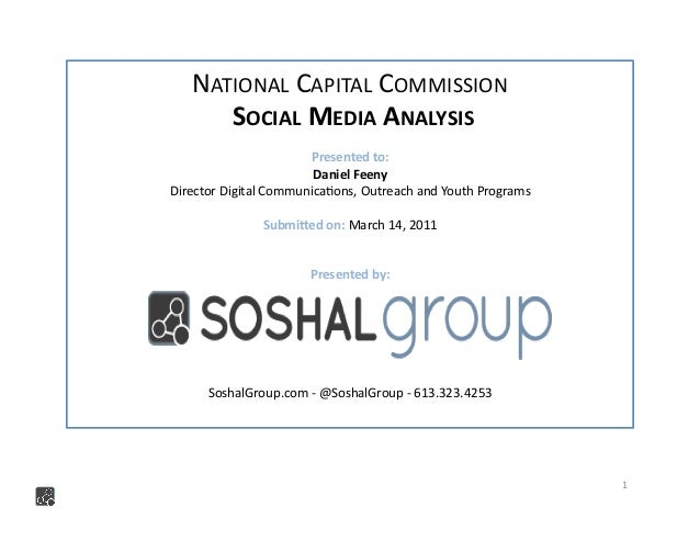 1	    NATIONAL	   CAPITAL	   COMMISSION	    	   SOCIAL	   MEDIA	   ANALYSIS	    Presented	   to:	    Daniel	   Feeny	    D...