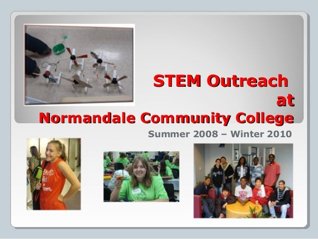 STEM OutreachSTEM Outreach atat Normandale Community CollegeNormandale Community College Summer 2008 – Winter 2010