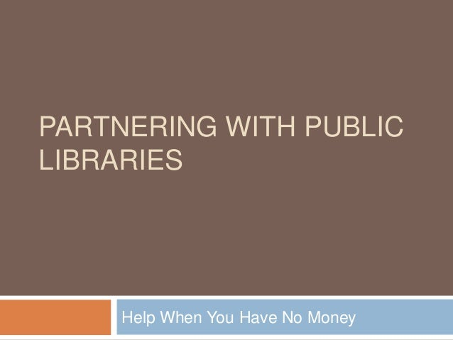 PARTNERING WITH PUBLIC LIBRARIES Help When You Have No Money