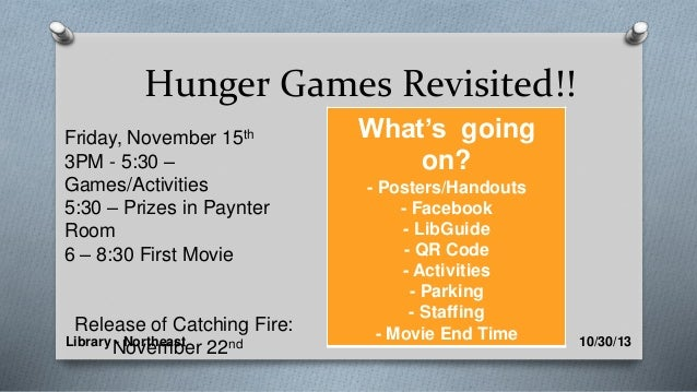 Library - Northeast 10/30/13 Hunger Games Revisited!! Friday, November 15th 3PM - 5:30 – Games/Activities 5:30 – Prizes in...