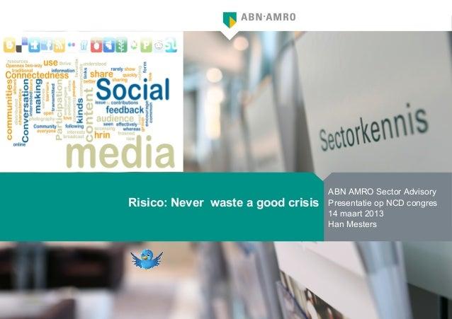 ABN AMRO Sector AdvisoryRisico: Never waste a good crisis   Presentatie op NCD congres                                    ...