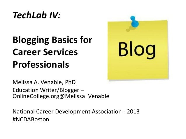 TechLab IV: Blogging Basics for Career Services Professionals Melissa A. Venable, PhD Education Writer/Blogger – OnlineCol...