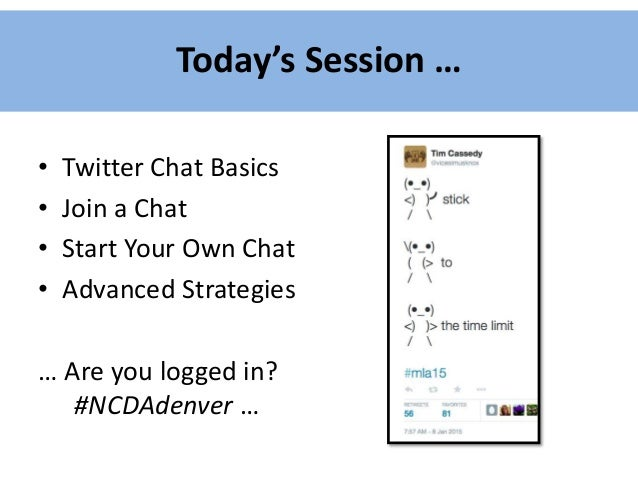 What is a Twitter Chat? • Real-time exchange • Specific date and time • Use of a common hashtag (#)
