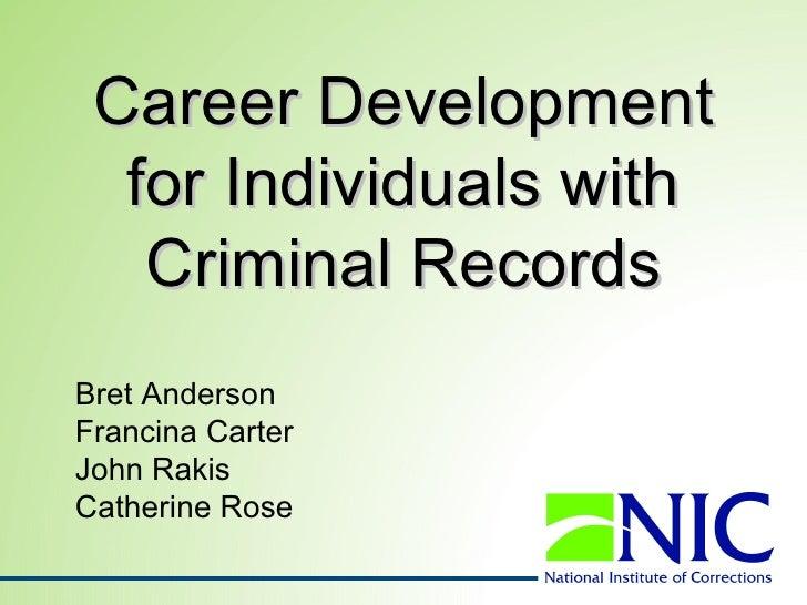 Career Development  for Individuals with   Criminal RecordsBret AndersonFrancina CarterJohn RakisCatherine Rose