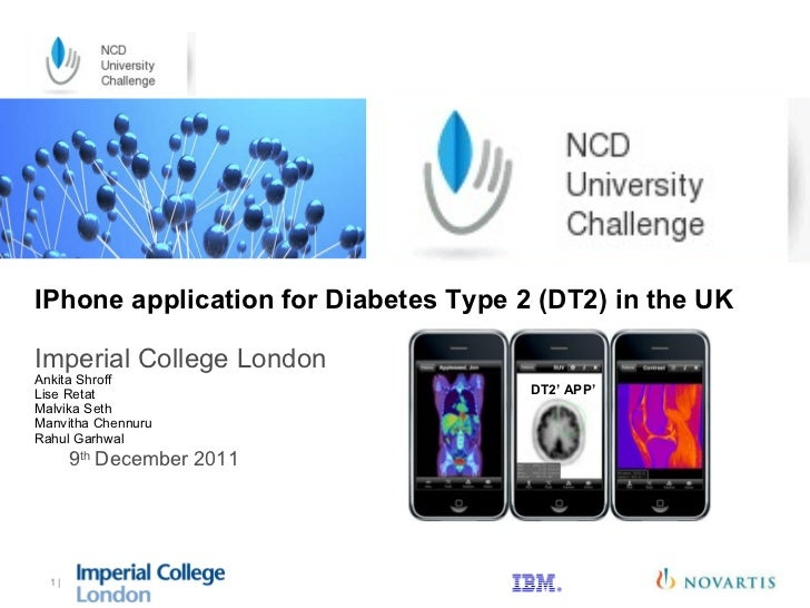 9 th  December 2011  |  IPhone application for Diabetes Type 2 (DT2) in the UK Imperial College London Ankita Shroff Lise ...