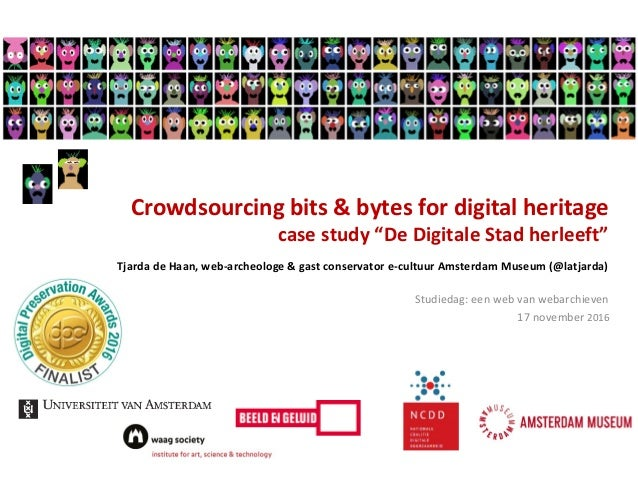 """Crowdsourcing bits & bytes for digital heritage case study """"De Digitale Stad herleeft"""" Tjarda de Haan, web-archeologe & ga..."""