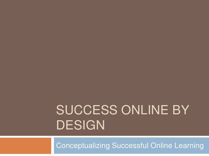 Success Online by Design<br />Conceptualizing Successful Online Learning<br />