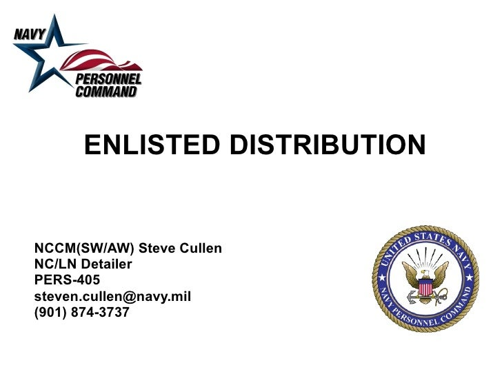 ENLISTED DISTRIBUTION NCCM(SW/AW) Steve Cullen NC/LN Detailer PERS-405 [email_address] (901) 874-3737