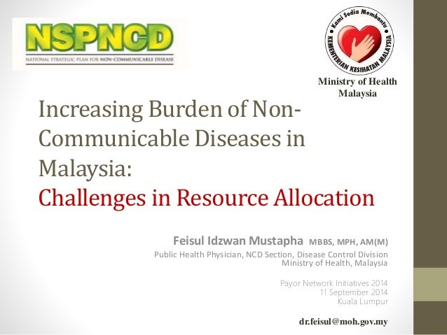 Ministry of Health  Malaysia  Increasing Burden of Non-  Communicable Diseases in  Malaysia:  Challenges in Resource Alloc...
