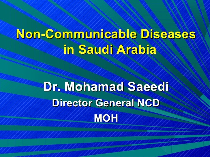 Non-Communicable Diseases      in Saudi Arabia   Dr. Mohamad Saeedi     Director General NCD              MOH