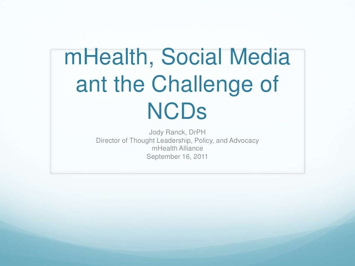 mHealth, Social Media ant the Challenge of NCDs<br />Jody Ranck, DrPH<br />Director of Thought Leadership, Policy, and Adv...