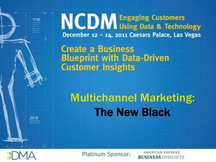 Multichannel Marketing:    The New Black