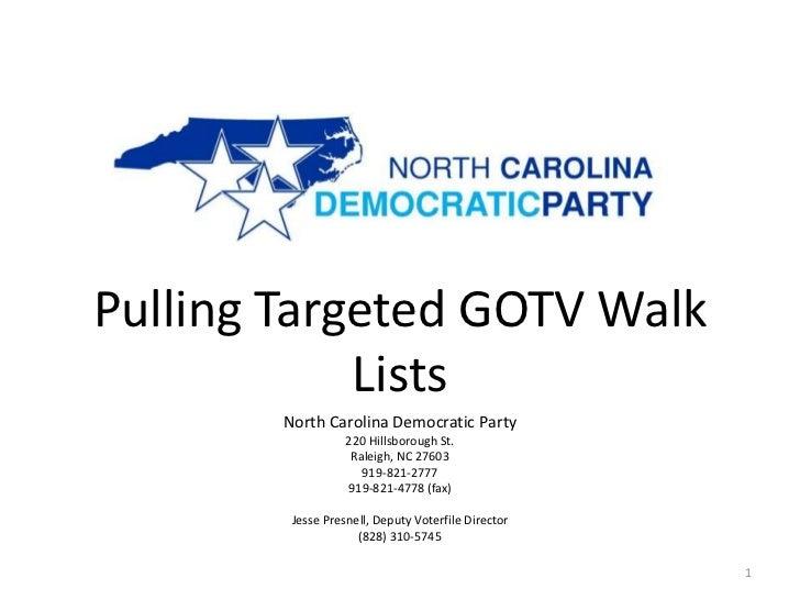 Pulling Targeted GOTV Walk            Lists        North Carolina Democratic Party                   220 Hillsborough St. ...