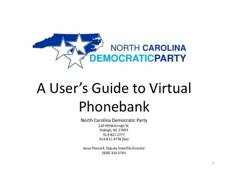 A User's Guide to Virtual      Phonebank       North Carolina Democratic Party                  220 Hillsborough St.      ...