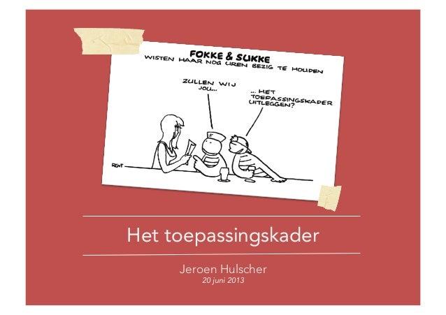 Het toepassingskaderJeroen Hulscher20 juni 2013