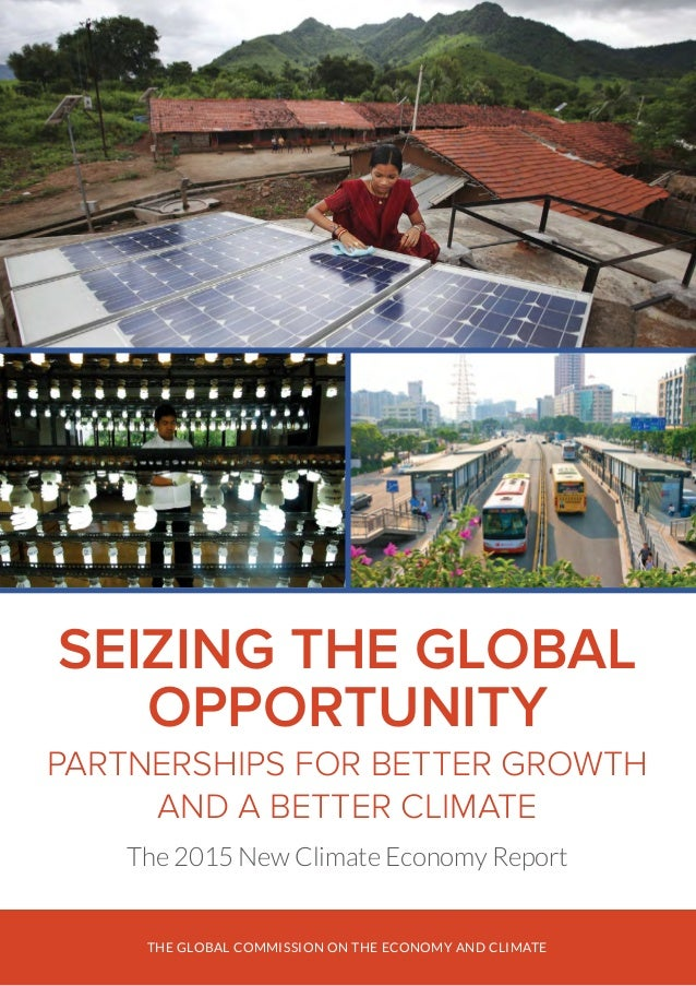 THE GLOBAL COMMISSION ON THE ECONOMY AND CLIMATE SEIZING THE GLOBAL OPPORTUNITY PARTNERSHIPS FOR BETTER GROWTH AND A BETTE...