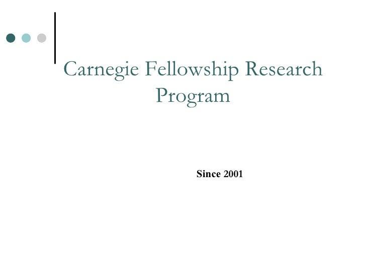 Carnegie Fellowship Research Program Since   2001