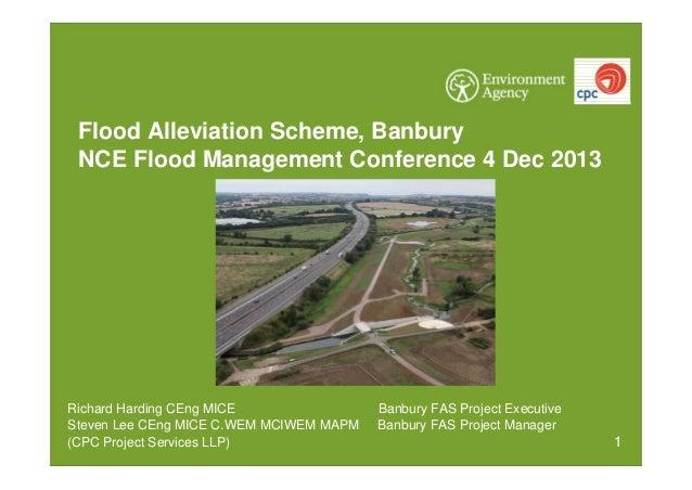 Flood Alleviation Scheme, Banbury NCE Flood Management Conference 4 Dec 2013  Richard Harding CEng MICE Steven Lee CEng MI...