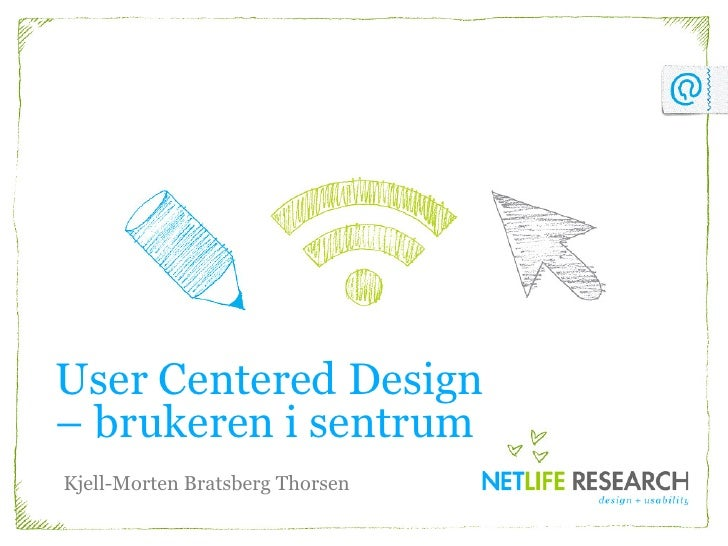 User Centered Design– brukeren i sentrumKjell-Morten Bratsberg Thorsen